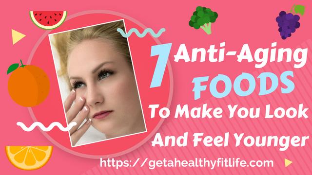 7 Anti Aging Foods